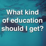 What Kind of Education Should I Get?