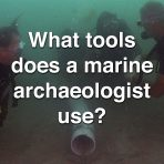 What Tools Does a Marine Archaeologist Use?