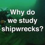 Why Do We Study Shipwrecks?