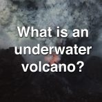 What is an Underwater Volcano?